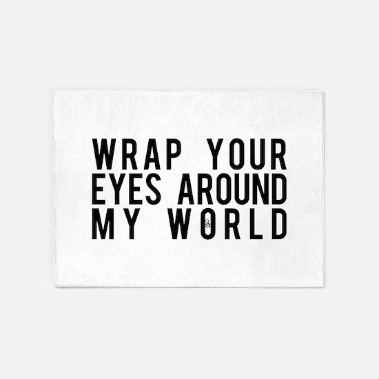 Wrap Your Eyes Around My World 5'x7'Area Rug