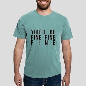 You'll Be Fine, Fine, Fine T-Shirt