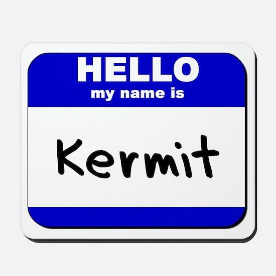 hello my name is kermit  Mousepad