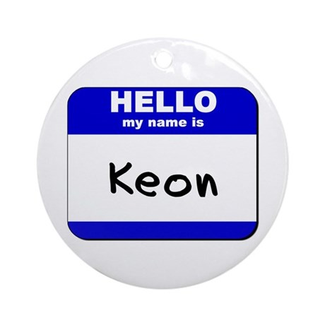 hello my name is keon Ornament (Round)