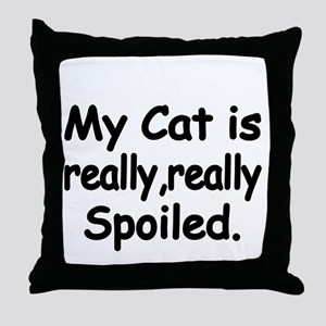 My Cat is really,really spoiled Throw Pillow