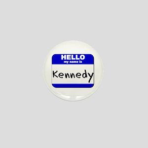 hello my name is kennedy Mini Button