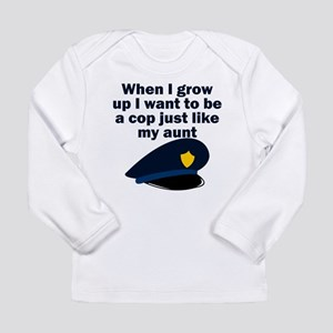 Cop Just Like My Aunt Long Sleeve T-Shirt