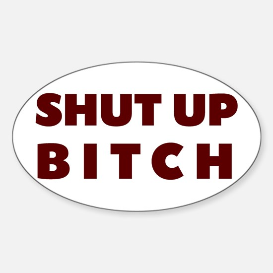 SHUT UP BITCH Oval Decal