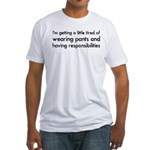 Tired of Pants and Responsibilities Fitted T-Shirt