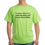 Tired of Pants and Responsibilities Green T-Shirt