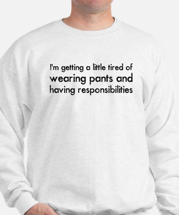 Tired of Pants and Responsibilities Sweatshirt