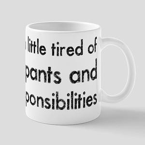 Tired of Pants and Responsibilities Mug