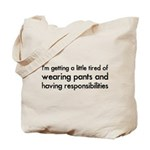 Tired of Pants and Responsibilities Tote Bag