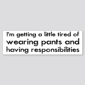 Tired of Pants and Responsibilities Sticker (Bumpe
