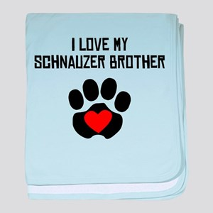 I Love My Schnauzer Brother baby blanket