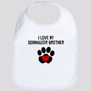 I Love My Schnauzer Brother Bib