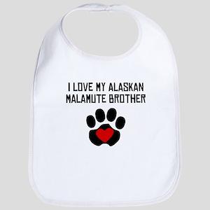 I Love My Alaskan Malamute Brother Bib