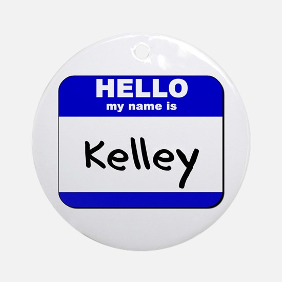 hello my name is kelley  Ornament (Round)
