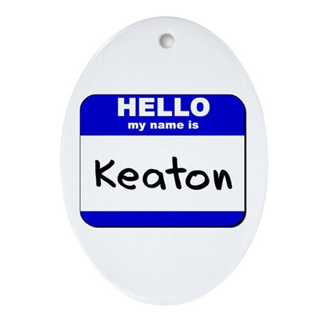 hello my name is keaton Oval Ornament