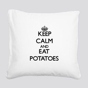 Keep calm and eat Potatoes Square Canvas Pillow
