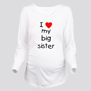 I love my big sister Long Sleeve Maternity T-Shirt