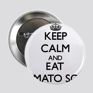 """Keep calm and eat Tomato Soup 2.25"""" Button"""