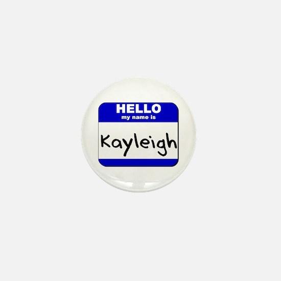 hello my name is kayleigh Mini Button