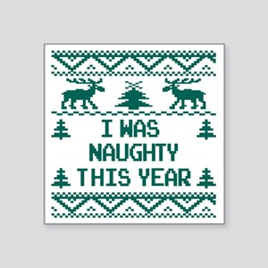 """I was Naughty This Year Ugl Square Sticker 3"""" x 3"""""""