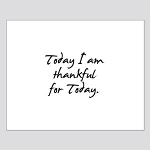 Today I am thankful for Today Small Poster