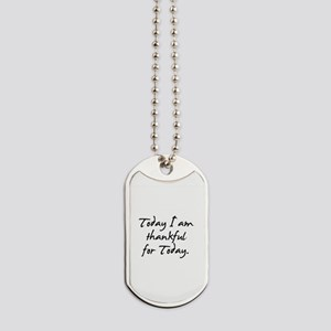 Today I am thankful for Today Dog Tags