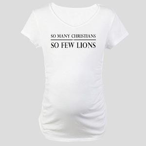 So Many Christians, So Few Lions Maternity T-Shirt
