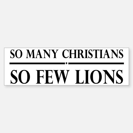So Many Christians, So Few Lions Sticker (Bumper)