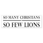 So Many Christians, So Few Lions Sticker (Bumper 1