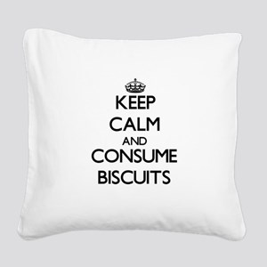 Keep calm and consume Biscuits Square Canvas Pillo