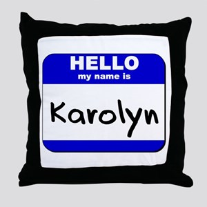hello my name is karolyn  Throw Pillow
