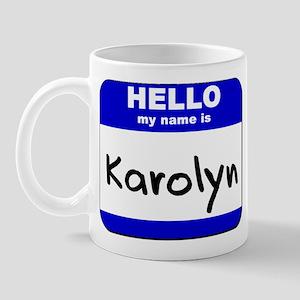 hello my name is karolyn  Mug
