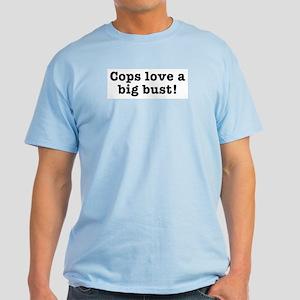 Cops Love a Big Bust Light T-Shirt