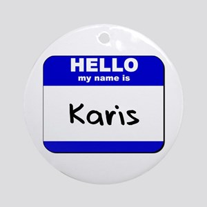 hello my name is karis  Ornament (Round)