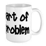 I'm Part Of The Problem Large Mug
