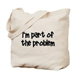 I'm Part Of The Problem Tote Bag