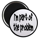 I'm Part Of The Problem Magnet