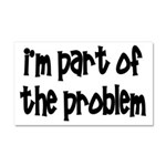 I'm Part Of The Problem Car Magnet 20 x 12
