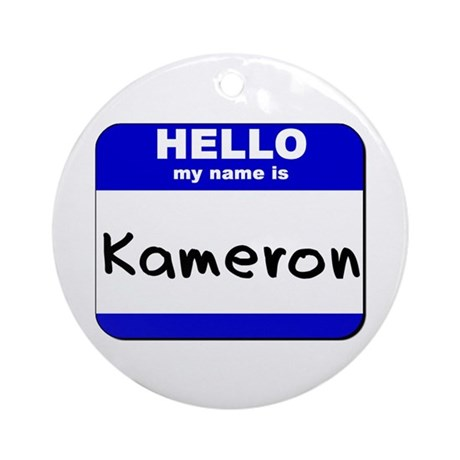 hello my name is kameron Ornament (Round)