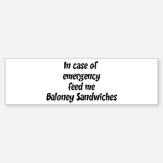 Feed me Baloney Sandwiches Bumper Bumper Bumper Sticker