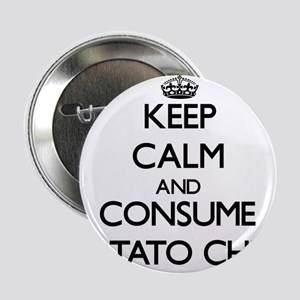 "Keep calm and consume Potato Chips 2.25"" Button"