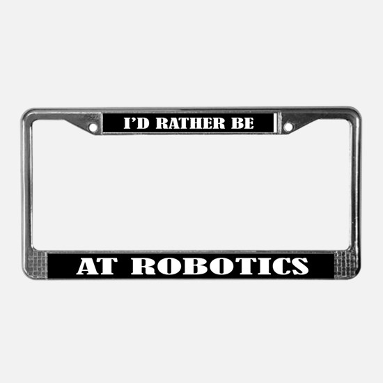 Id Rather Be At Robotics License Plate Frame