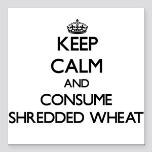 Keep calm and consume Shredded Whconsume Square Ca