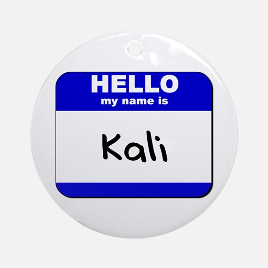 hello my name is kali  Ornament (Round)