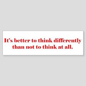 It's Better to Think Differen Bumper Sticker