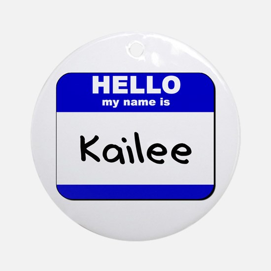 hello my name is kailee  Ornament (Round)