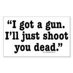 I got a gun. I'll just shoot you dead. Sticker (Re