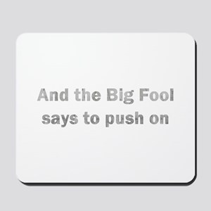 And the Big Fool Mousepad