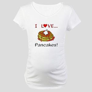 I Love Pancakes Maternity T-Shirt