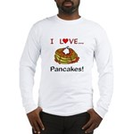 I Love Pancakes Long Sleeve T-Shirt
